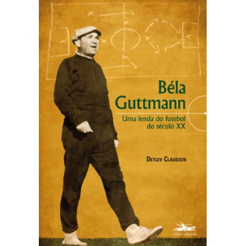 Bela Guttmann - Uma lenda do futebol do século XX